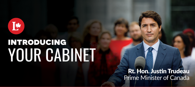 Introducing your cabinet - Rt. Hon. Justin Trudeau, Prime Minister of Canada