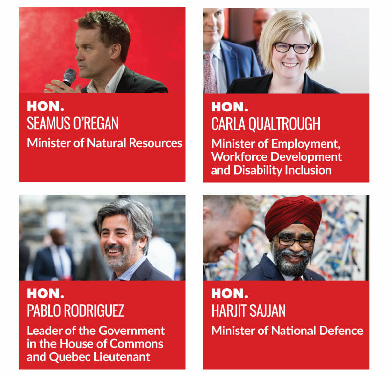 Hon. Seamus ORegan, Minister of Natural Resources. Hon. Carla Qualtrough, Minister of Employment, Workforce Development and Disability Inclusion. Hon. Pablo Rodriguez, Leader of the Government in the House of Commons and Quebec Lieutenant. Hon. Harjit Sajjan, Minister of National Defence.