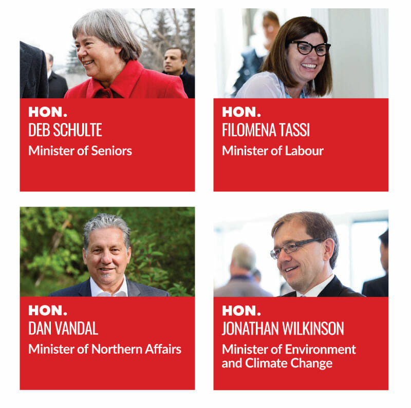 Hon. Deb Schulte, Minister of Seniors. Hon. Filomena Tassi, Minister of Labour. Hon. Dan Vandal, Minister of Northern Affairs. Hon. Jonathan Wilkinson, Minister of Environment and Climate Change.