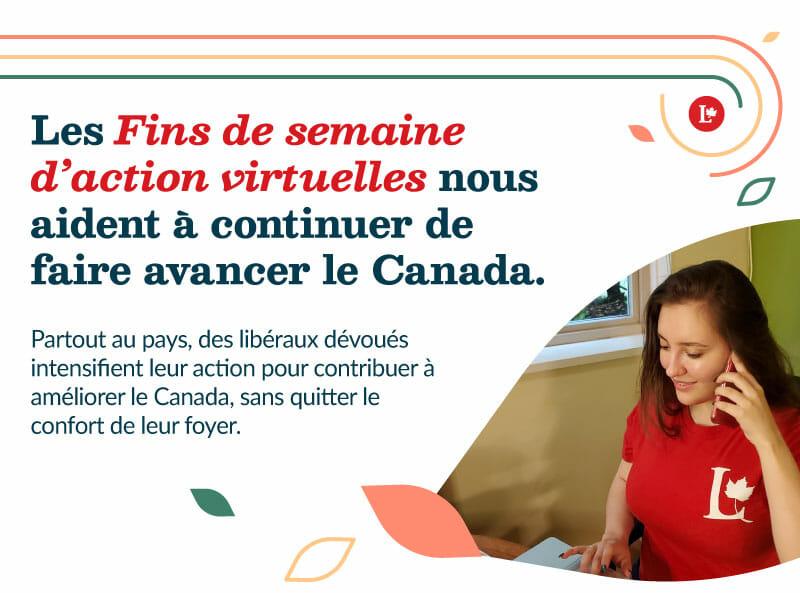 Les Fins de semaine d'action virtuelles nous aident à continuer de faire avancer le Canada. Partout au pays, des libéraux dévoués intensifient leur action pour contribuer à améliorer le Canada, sans quitter le confort de leur foyer.